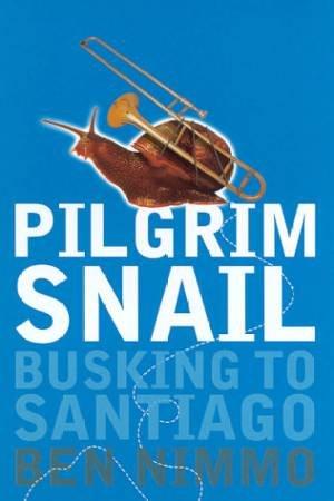 Pilgrim Snail: Busking To Santiago by Ben Nimmo