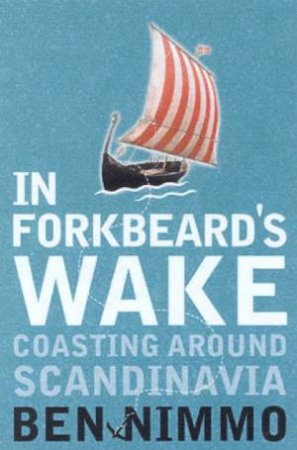In Forkbeards Wake: Coasting Around Scandinavia by Ben Nimmo