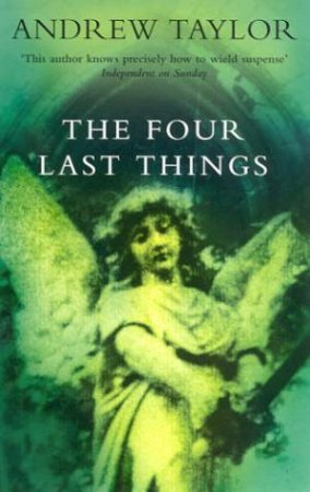 The Four Last Things by Andrew Taylor