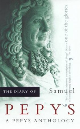 The Diary Of Samuel Pepys: A Pepys Anthology by Robert Latham & Linnet Latham