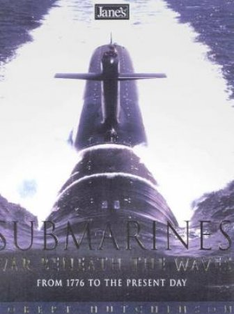 Jane's Submarines: From 1776 To The Present Day by Robert Hutchinson