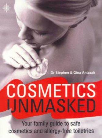 Cosmetics Unmasked by Dr Stephen & Gina Antczak