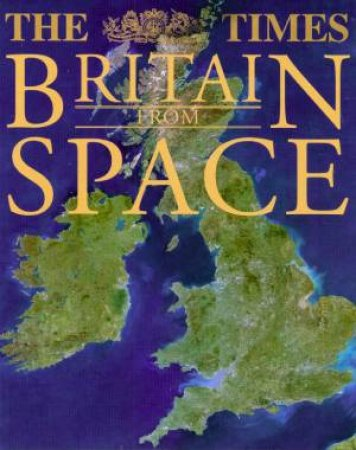 The Times Britain From Space by Various