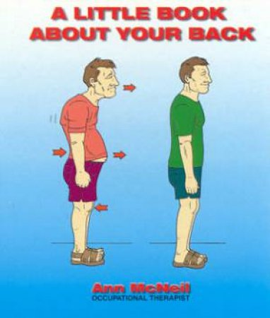 A Little Book About Your Back by Ann McNeil