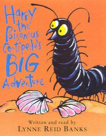Harry The Poisonous Centipede's Big Adventure - Cassette by Lynne Reid Banks
