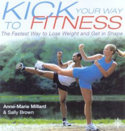 Kick Your Way To Fitness by Anne-Marie Millard & Sally Brown