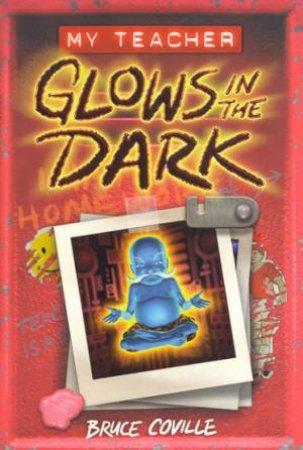 My Teacher Glows In The Dark by Bruce Coville