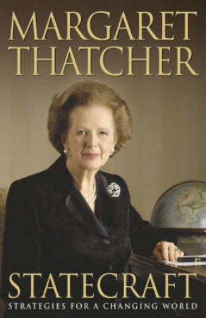 Statecraft: Strategies For A Changing World by Margaret Thatcher