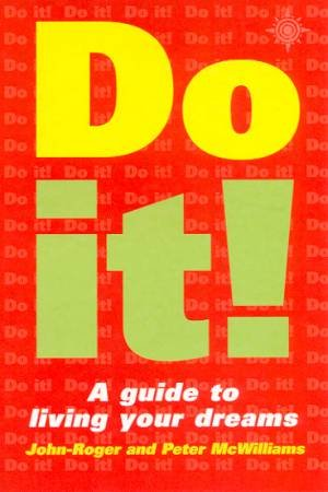 Do It!: A Guide To Living Your Dreams by John-Roger & Peter McWilliams