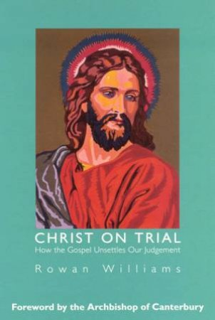 Christ On Trial by Rowan Williams