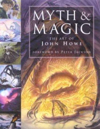 Myth & Magic: The Art Of John Howe by John Howe