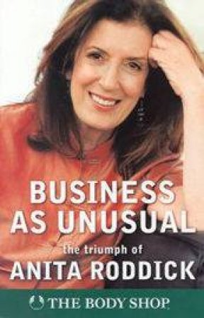 Business As Unusual: The Body Shop by Anita Roddick