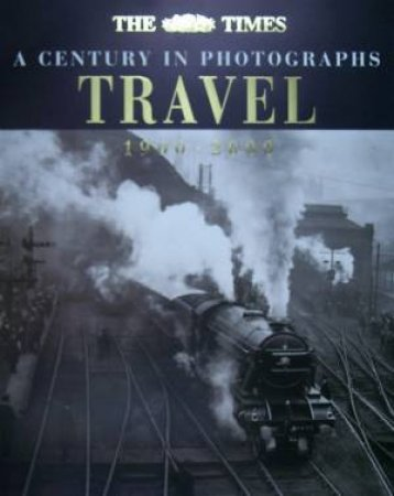 The Times: A Century In Photographs: Travel 1900-2000 by Various