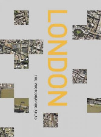 London: The Photographic Atlas by Various