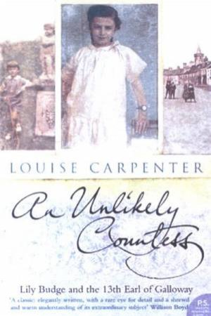 An Unlikely Countess: Lily Budge And The 13th Earl Of Galloway by Louise Carpenter