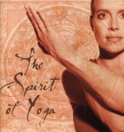 The Spirit Of Yoga by Cat De Rham & Michelle Gill