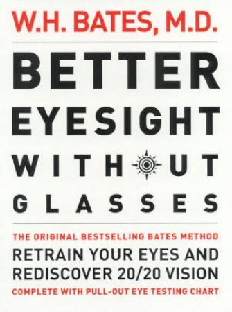Better Eyesight Without Glasses by W H Bates