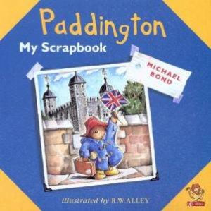 Paddington: My Scrapbook by Michael Bond