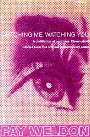 Watching Me Watching You by Fay Weldon