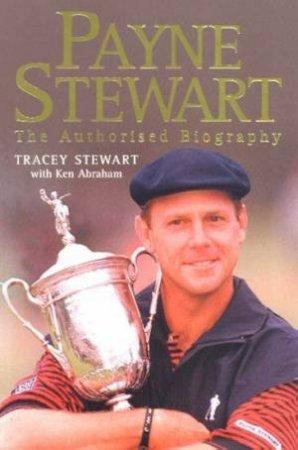 Payne Stewart: The Authorised Biography by Tracey Stewart & Ken Abraham