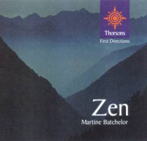 Thorsons First Directions: Zen by Martine Batchelor