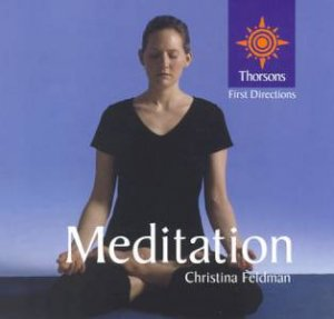 Thorsons First Directions: Meditation by Christina Feldman