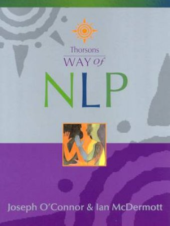 Thorsons Way Of NLP by Jospeh O'Connor & Ian McDermont