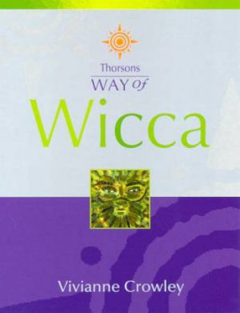 Thorsons Way Of Wicca by Vivianne Crowley