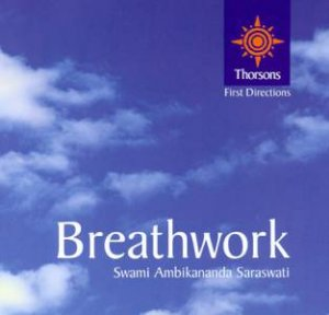 Thorsons First Directions: Breathwork by Swami Ambikananda Saraswati