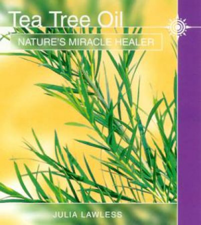 Tea Tree Oil: Nature's Miracle Healer by Julia Lawless
