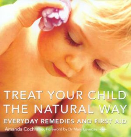 Treat Your Child The Natural Way by Amanda Cochrane