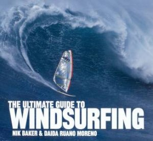 The Ultimate Guide To Windsurfing by Nik Baker & Daida Ruano Moreno
