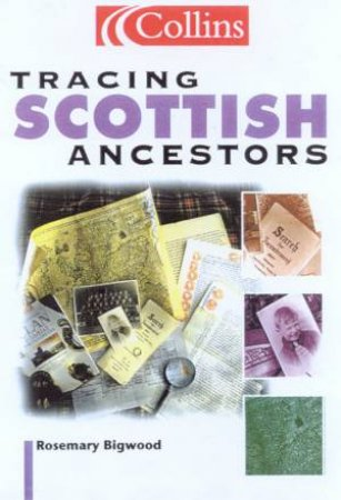 Tracing Scottish Ancestors by Rosemary Bigwood