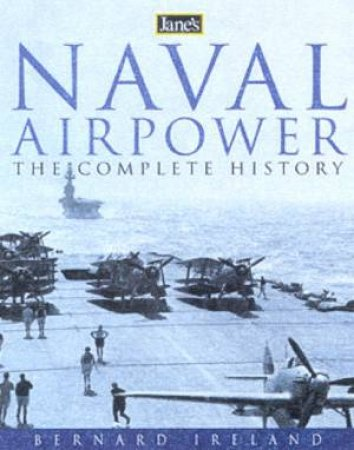 Jane's Naval Airpower: The Complete History by Bernard Ireland
