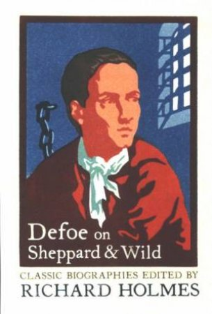 Defoe On Sheppard & Wild by Richard Holmes
