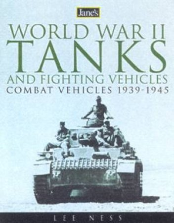 Jane's World War II Tanks And Fighting Vehicles by Lee Ness