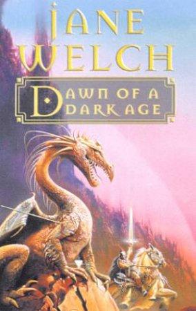 Dawn Of A Dark Age by Jane Welch