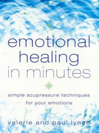 Emotional Healing In Minutes by Valerie & Paul Lynch
