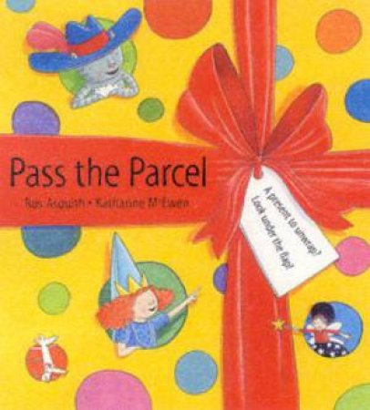 Pass The Parcel by Ros Asquith & Katharine McEwen