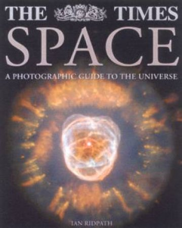 The Times Space: A Photographic Guide To The Universe by Ian Ridpath