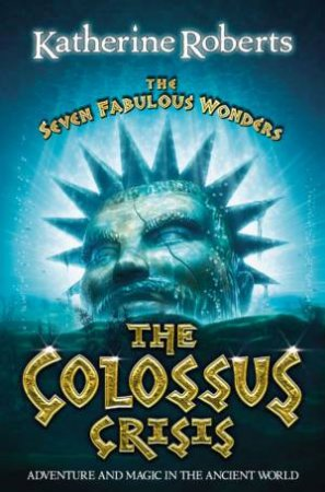 The Seven Fabulous Wonders: The Colossus Crisis by Katherine Roberts
