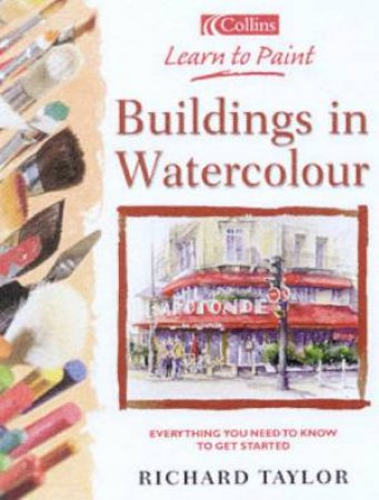 Collins Learn To Paint: Buildings In Watercolour by Richard Taylor