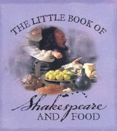 The Little Book Of Shakespeare And Food by Domenica de Rosa
