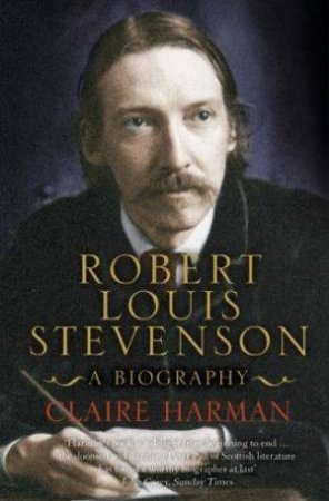 Robert Louis Stevenson: A Biography by Claire Harman