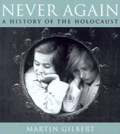 Never Again: A History Of The Holocaust by Martin Gilbert