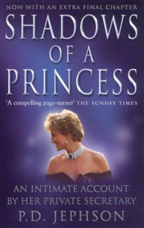 Shadows Of A Princess: Diana, Princess Of Wales by P D Jephson