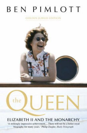 The Queen: Elizabeth II And The Monarchy by Ben Pimlott