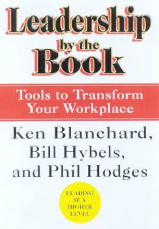 Leadership By The Book by Ken Blanchard & Bill Hybels & Phil Hodges