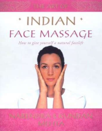 The Art Of Indian Face Massage by Narendra & Kundan Mehta