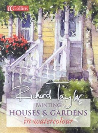 Painting Houses & Gardens In Watercolour by Richard Taylor